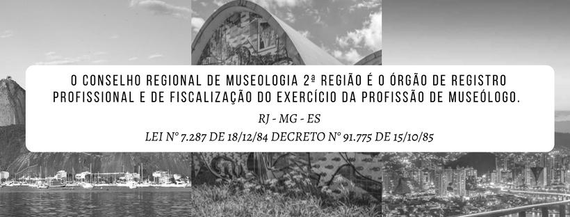 O Conselho Regional de Museologia 2ª Região é o órgão de registro profissional e de fiscalização do exercício da profissão de museólogo, com abrangência nos estados de Rio de
